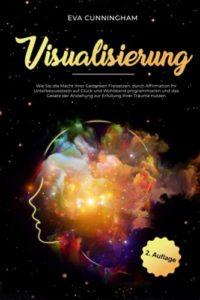 Amazon Visualisierung: Wie Sie die Macht Ihrer Gedanken Freisetzen, durch Affirmation Ihr Unterbewusstsein auf Glück und Wohlstand programmieren und das Gesetz der Anziehung zur Erfüllung Ihrer Träume nutzen
